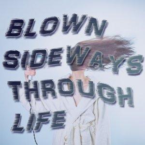 blown sideways through life